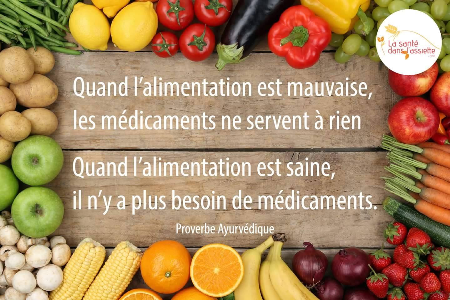 """proverbe ayurvédique : «Quand l'alimentation est mauvaise, la médecine est d'aucune utilité. Lorsque l'alimentation est correcte, la médecine est sans nécessité """""""